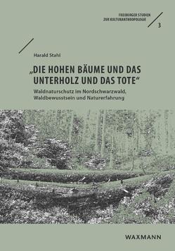 """""""Die hohen Bäume und das Unterholz und das Tote"""" von Stahl,  Harald"""