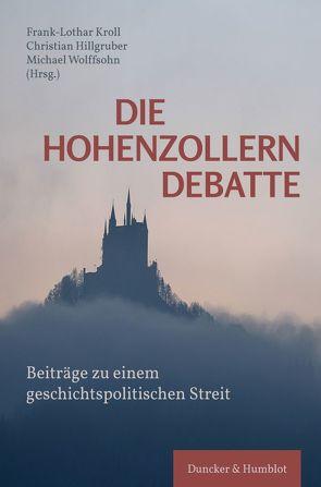 Die Hohenzollerndebatte. von Hillgruber,  Christian, Kroll,  Frank-Lothar, Wolffsohn,  Michael