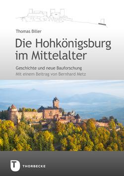 Die Hohkönigsburg im Mittelalter von Biller,  Thomas, Metz,  Bernhard