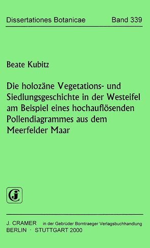Die holozäne Vegetations- und Siedlungsgeschichte in der Westeifel am Beispiel eines hochauflösenden Pollendiagrammes aus dem Meerfelder Maar von Kubitz,  Beate