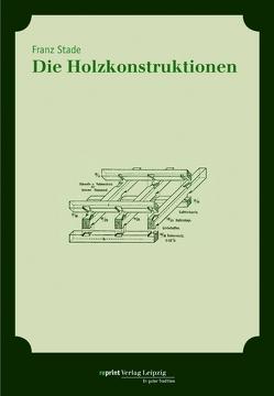 Die Holzkonstruktionen von Stade,  Franz