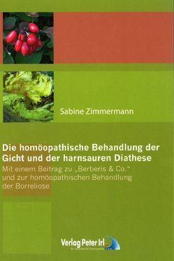 Die homöopathische Behandlung der Gicht und der harnsauren Diathese – Mit einem Beitrag zu Berberis & co. und zur homöopathischen Behandlung der Borreliose von Zimmermann,  Sabine