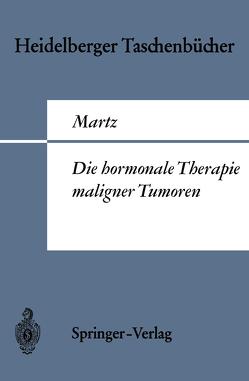 Die hormonale Therapie maligner Tumoren von Martz,  G