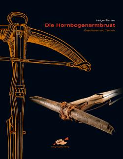 Die Hornbogenarmbrust von Richter,  Holger