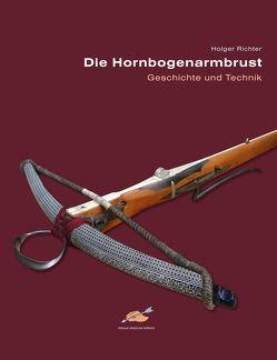 Die Hornbogenarmbrust von Bichler,  Andreas, Richter,  Holger