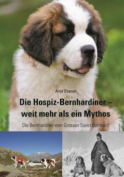 Die Hospiz-Bernhardiner – weit mehr als ein Mythos von Ebener,  Anja
