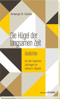 Die Hügel der langsamen Zeit von Guha,  Ananya S., Niederle,  Helmuth A