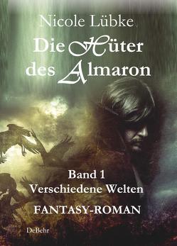 Die Hüter des Almaron – Band 1 Verschiedene Welten – FANTASY-ROMAN von Lübke,  Nicole