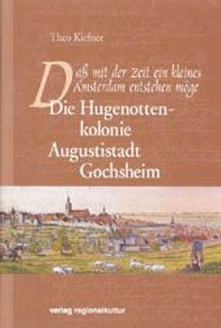 Die Hugenottenkolonie Augustistadt Gochsheim von Kiefner,  Theo