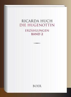 Die Hugenottin von Huch,  Ricarda