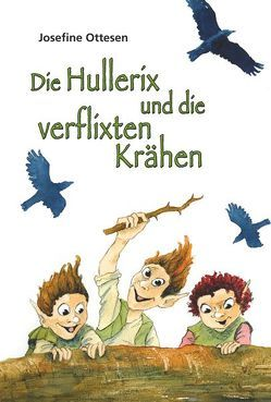 Die Hullerix und die verflixten Krähen von Ottesen,  Josefine, Schierbeck,  Rye, Zöller,  Patrick