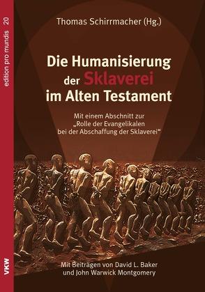 Die Humanisierung der Sklaverei im Alten Testament von Baker,  David L., Montgomery,  John Warwick, Schirrmacher,  Thomas