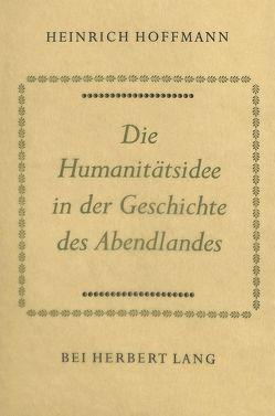 Die Humanitätsidee in der Geschichte des Abendlandes von Hoffmann,  Heinrich