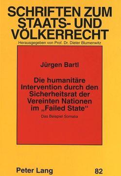 Die humanitäre Intervention durch den Sicherheitsrat der Vereinten Nationen im «Failed State» von Bartl,  Jürgen
