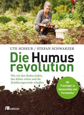 Die Humusrevolution von Scheub,  Ute, Schwarzer,  Stefan
