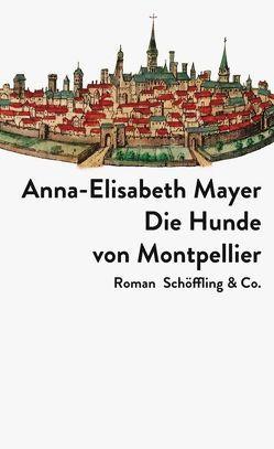 Die Hunde von Montpellier von Mayer,  Anna-Elisabeth
