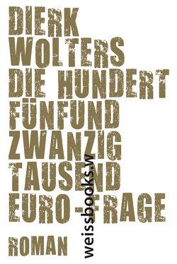 Die hundertfünfundzwanzigtausend Euro-Frage von Wolters,  Dierk