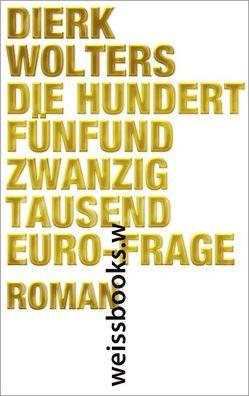 Die hundertfünfundzwanzigtausend-Euro- Frage von Wolters,  Dierk
