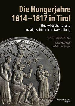 Die Hungerjahre 1814-1817 in Tirol von Kasper,  Michael