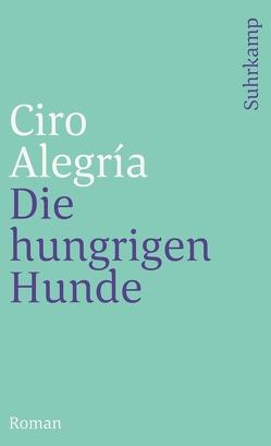Die hungrigen Hunde von Alegría,  Ciro, Boehlich,  Walter, Luchting,  Wolfgang Alexander