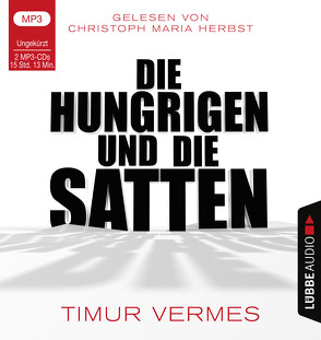 Die Hungrigen und die Satten von Herbst,  Christoph Maria, Vermes,  Timur