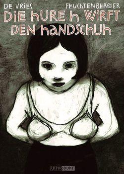 Die Hure H wirft den Handschuh von Feuchtenberger,  Anke, Vries,  Katrin de