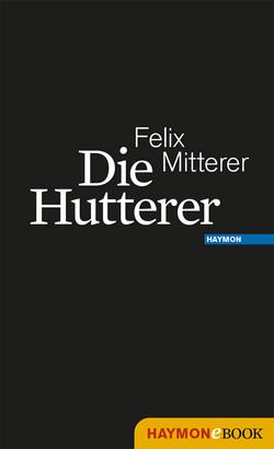 Die Hutterer von Mitterer,  Felix