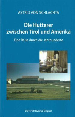 Die Hutterer zwischen Tirol und Amerika von von Schlachta,  Astrid