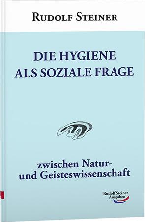 Die Hygiene als soziale Frage von Steiner,  Rudolf