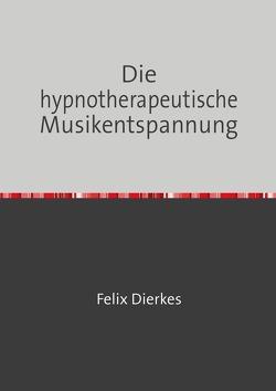 Die hypnotherapeutische Musikentspannung von Dierkes,  Felix