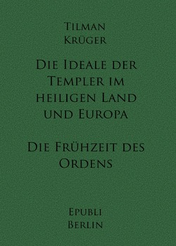 Die Ideale der Templer im Heiligen Land und Europa von Krüger,  Tilman