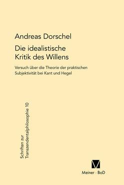 Die idealistische Kritik des Willens von Dorschel,  Andreas