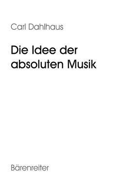 Die Idee der absoluten Musik von Dahlhaus,  Carl