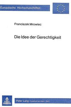 Die Idee der Gerechtigkeit von Mrowiec,  Franciszek