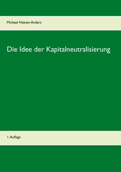 Die Idee der Kapitalneutralisierung von Heinen-Anders,  Michael