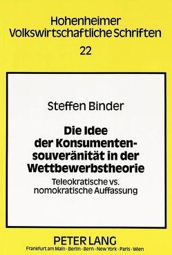 Die Idee der Konsumentensouveränität in der Wettbewerbstheorie von Binder,  Steffen