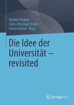 Die Idee der Universität – revisited von Keiner,  Edwin, Koller,  Hans-Christoph, Ricken,  Norbert