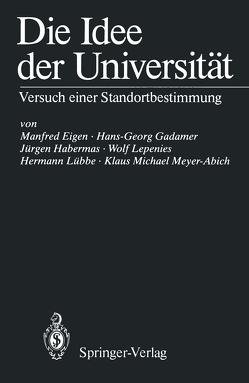 Die Idee der Universität von Eigen,  Manfred, Gadamer,  Hans-Georg, Habermas,  Jürgen, Lepenies,  Wolf, Lübbe,  Hermann, Meyer-Abich,  Klaus M