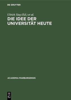 Die Idee der Universität heute von Aumüller,  Gerhard, Kaiser,  Jochen-Christoph, Korsch,  Dietrich, Schiller,  Theo, Sieg,  Ulrich, Winterhager,  Wilhelm E.