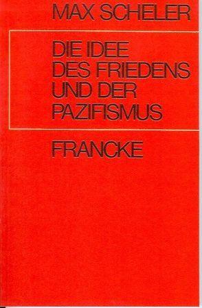 Die Idee des Friedens und der Pazifismus von Frings,  Manfred S, Scheler,  Max