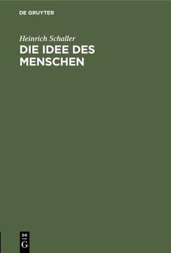 Die Idee des Menschen von Schaller,  Heinrich