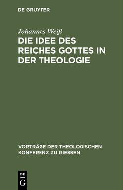 Die Idee des Reiches Gottes in der Theologie von Weiß,  Johannes