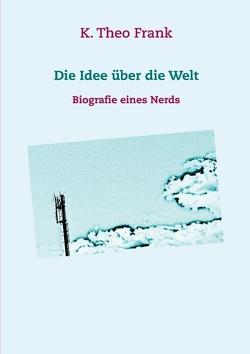 Die Idee über die Welt von Frank,  K. Theo