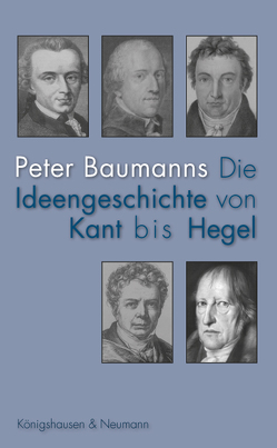 Die Ideengeschichte von Kant bis Hegel von Baumanns,  Peter