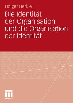 Die Identität der Organisation und die Organisation der Identität von Herkle,  Holger