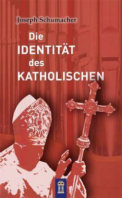 Die Identität des Katholischen von Schumacher,  Joseph
