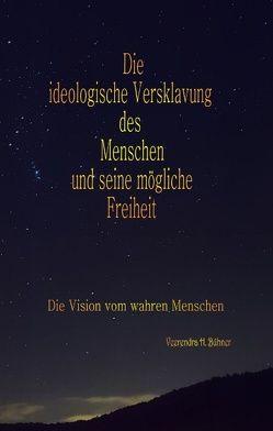 Die ideologische Versklavung des Menschen und seine mögliche Freiheit von Bühner,  Veerendra H.