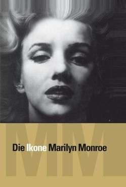 Die Ikone Marilyn Monroe von Bauer,  Snejanka, Frank,  Alexander, Krogull,  Christine, Miracle,  Mona Rae, Stampfer,  Ted, Timofeev,  Alexander