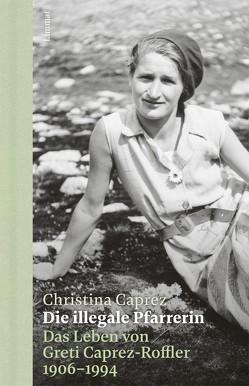 Die illegale Pfarrerin von Caprez,  Christina