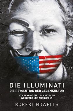 Die Illuminati: Die Revolution der Gegenkultur von Howells,  Robert